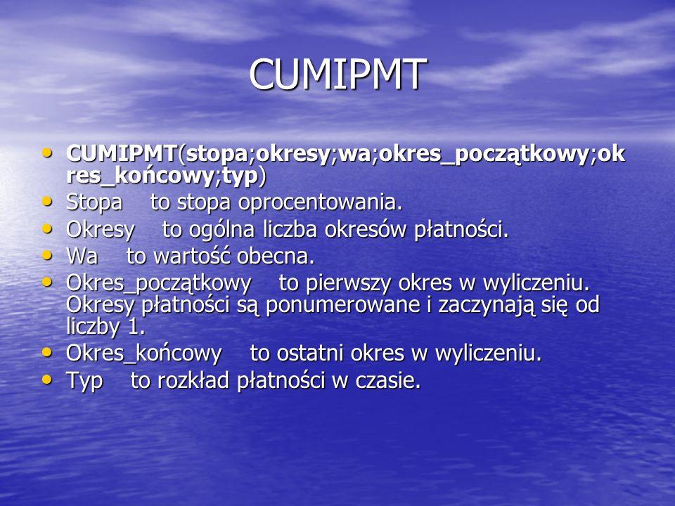 CUMIPMT CUMIPMT(stopa;okresy;wa;okres_początkowy;ok res_końcowy;typ) CUMIPMT(stopa;okresy;wa;okres_początkowy;ok res_końcowy;typ) Stopa to stopa oproc