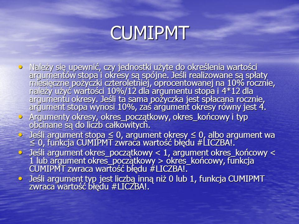 CUMIPMT Należy się upewnić, czy jednostki użyte do określenia wartości argumentów stopa i okresy są spójne. Jeśli realizowane są spłaty miesięczne poż