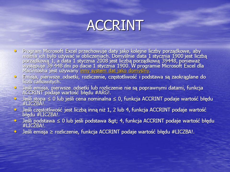 ACCRINT Program Microsoft Excel przechowuje daty jako kolejne liczby porządkowe, aby można ich było używać w obliczeniach. Domyślnie data 1 stycznia 1