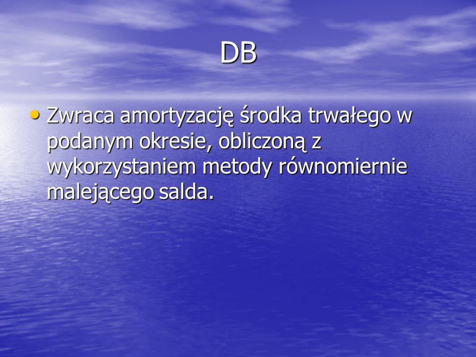 DB Zwraca amortyzację środka trwałego w podanym okresie, obliczoną z wykorzystaniem metody równomiernie malejącego salda. Zwraca amortyzację środka tr