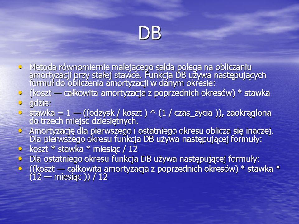DB Metoda równomiernie malejącego salda polega na obliczaniu amortyzacji przy stałej stawce. Funkcja DB używa następujących formuł do obliczenia amort
