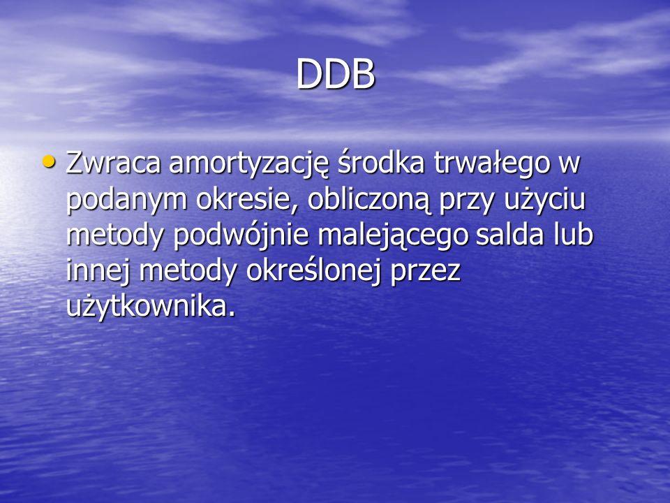 DDB Zwraca amortyzację środka trwałego w podanym okresie, obliczoną przy użyciu metody podwójnie malejącego salda lub innej metody określonej przez uż