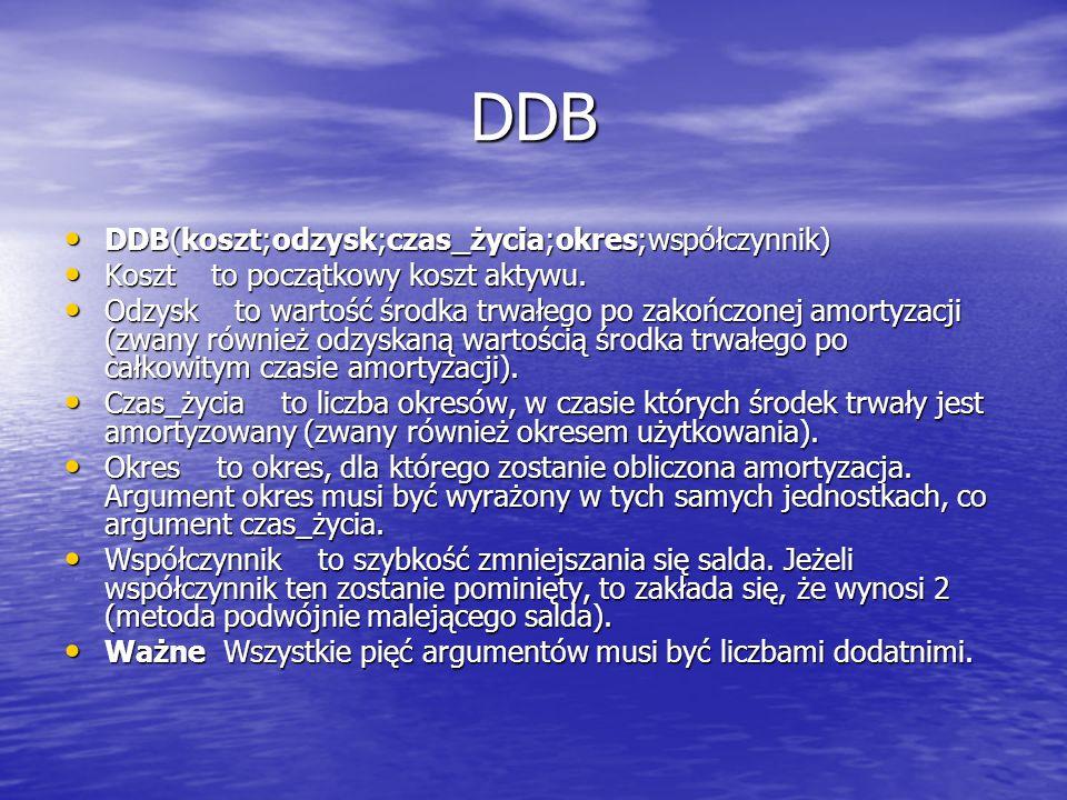 DDB DDB(koszt;odzysk;czas_życia;okres;współczynnik) DDB(koszt;odzysk;czas_życia;okres;współczynnik) Koszt to początkowy koszt aktywu. Koszt to początk