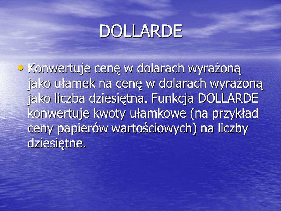 DOLLARDE Konwertuje cenę w dolarach wyrażoną jako ułamek na cenę w dolarach wyrażoną jako liczba dziesiętna. Funkcja DOLLARDE konwertuje kwoty ułamkow