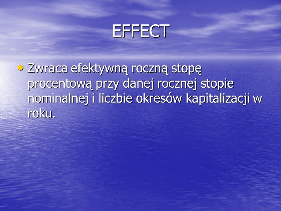 EFFECT Zwraca efektywną roczną stopę procentową przy danej rocznej stopie nominalnej i liczbie okresów kapitalizacji w roku. Zwraca efektywną roczną s