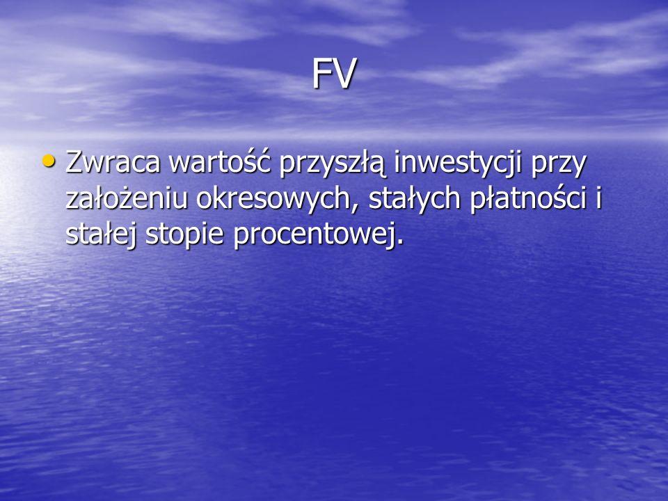 FV Zwraca wartość przyszłą inwestycji przy założeniu okresowych, stałych płatności i stałej stopie procentowej. Zwraca wartość przyszłą inwestycji prz