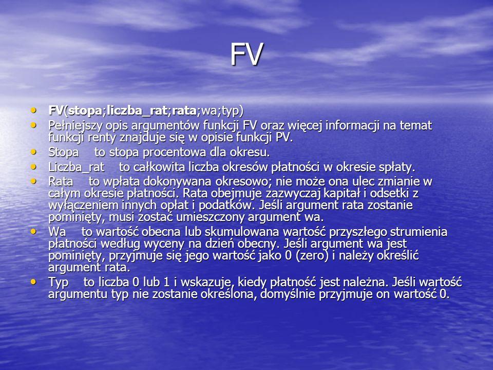 FV FV(stopa;liczba_rat;rata;wa;typ) FV(stopa;liczba_rat;rata;wa;typ) Pełniejszy opis argumentów funkcji FV oraz więcej informacji na temat funkcji ren