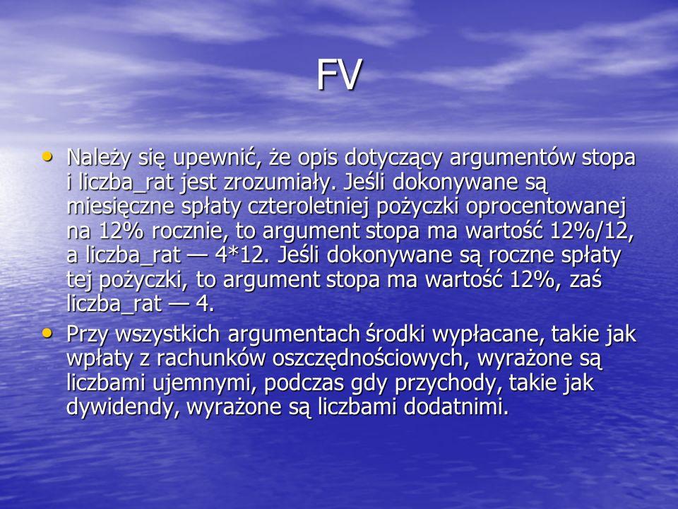 FV Należy się upewnić, że opis dotyczący argumentów stopa i liczba_rat jest zrozumiały. Jeśli dokonywane są miesięczne spłaty czteroletniej pożyczki o