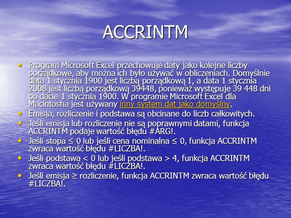 ACCRINTM Program Microsoft Excel przechowuje daty jako kolejne liczby porządkowe, aby można ich było używać w obliczeniach. Domyślnie data 1 stycznia