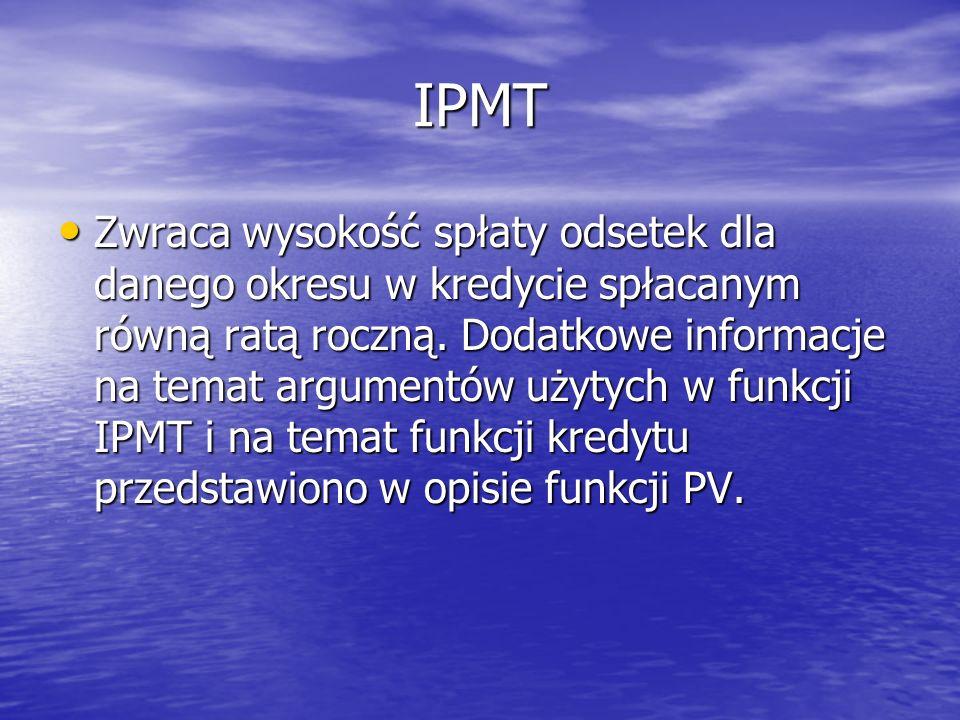 IPMT Zwraca wysokość spłaty odsetek dla danego okresu w kredycie spłacanym równą ratą roczną. Dodatkowe informacje na temat argumentów użytych w funkc