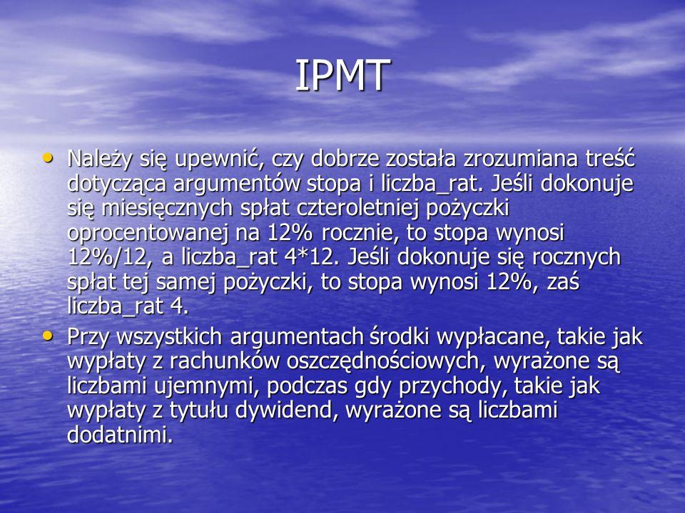 IPMT Należy się upewnić, czy dobrze została zrozumiana treść dotycząca argumentów stopa i liczba_rat. Jeśli dokonuje się miesięcznych spłat czteroletn