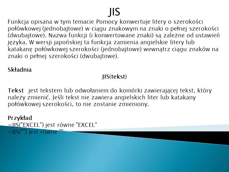 JIS Funkcja opisana w tym temacie Pomocy konwertuje litery o szerokości połówkowej (jednobajtowe) w ciągu znakowym na znaki o pełnej szerokości (dwuba