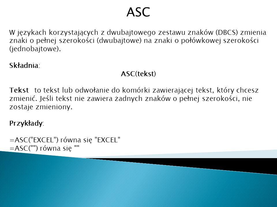 ASC W językach korzystających z dwubajtowego zestawu znaków (DBCS) zmienia znaki o pełnej szerokości (dwubajtowe) na znaki o połówkowej szerokości (je