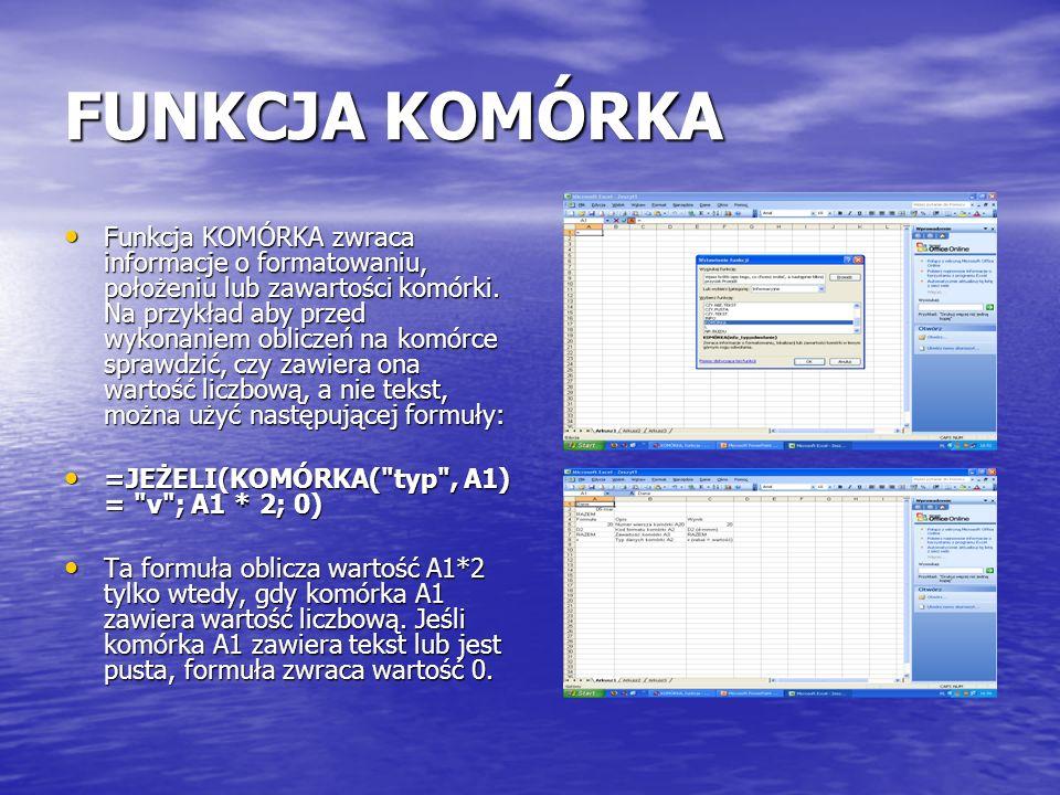 FUNKCJA KOMÓRKA Funkcja KOMÓRKA zwraca informacje o formatowaniu, położeniu lub zawartości komórki.