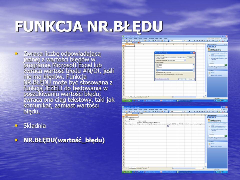 FUNKCJA NR.BŁĘDU Zwraca liczbę odpowiadającą jednej z wartości błędów w programie Microsoft Excel lub zwraca wartość błędu #N/D!, jeśli nie ma błędów.