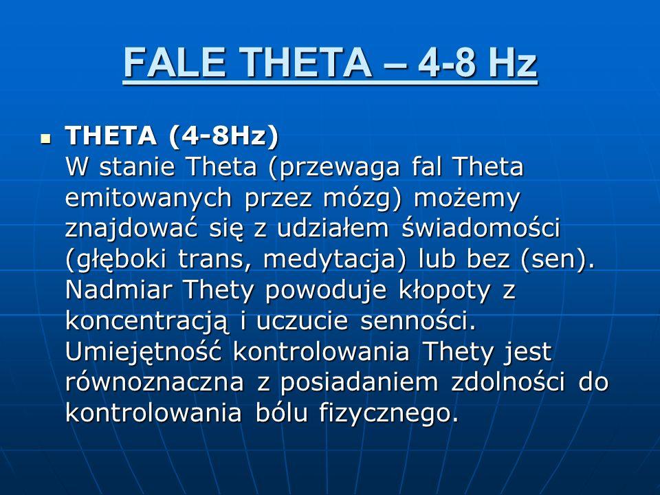 FALE THETA – 4-8 Hz THETA (4-8Hz) W stanie Theta (przewaga fal Theta emitowanych przez mózg) możemy znajdować się z udziałem świadomości (głęboki tran
