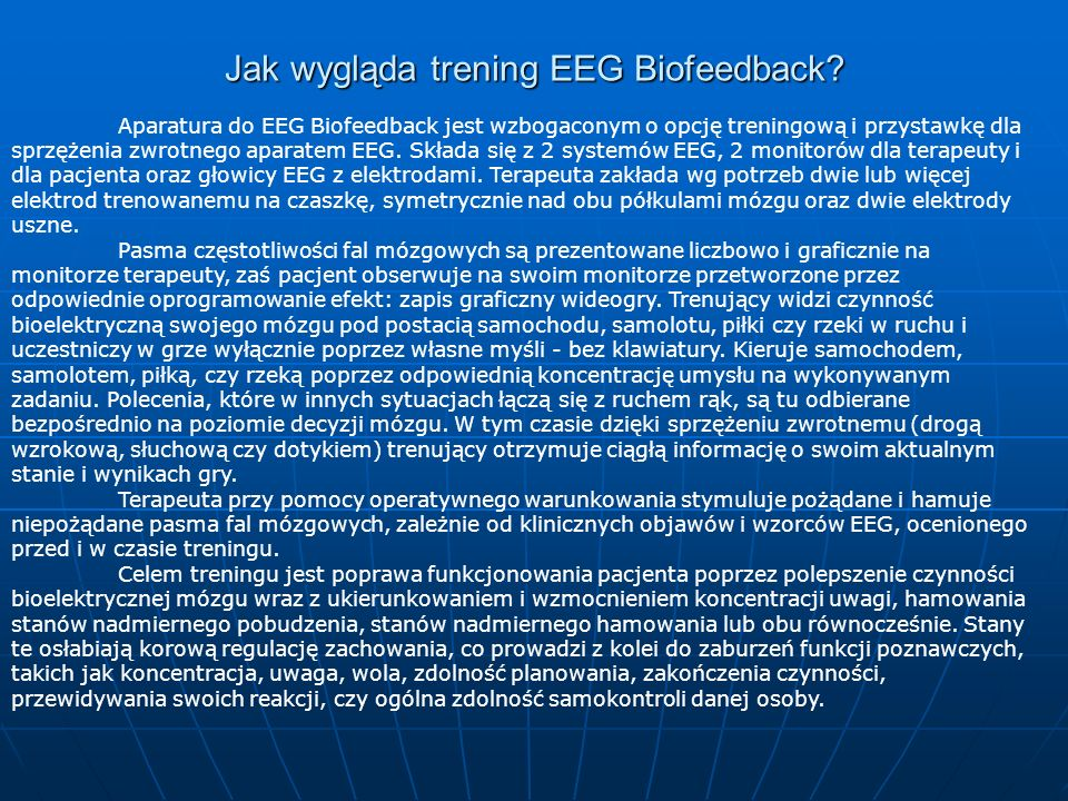 Jak wygląda trening EEG Biofeedback? Aparatura do EEG Biofeedback jest wzbogaconym o opcję treningową i przystawkę dla sprzężenia zwrotnego aparatem E