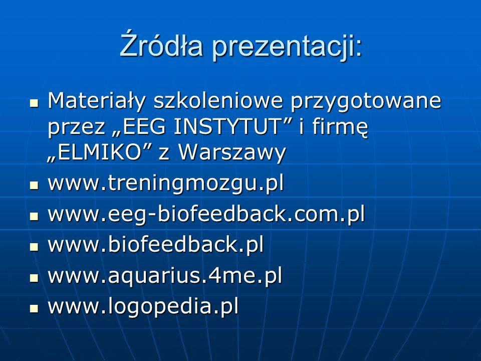 Źródła prezentacji: Materiały szkoleniowe przygotowane przez EEG INSTYTUT i firmę ELMIKO z Warszawy Materiały szkoleniowe przygotowane przez EEG INSTY