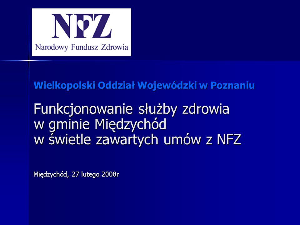 Wielkopolski Oddział Wojewódzki w Poznaniu Funkcjonowanie służby zdrowia w gminie Międzychód w świetle zawartych umów z NFZ Międzychód, 27 lutego 2008