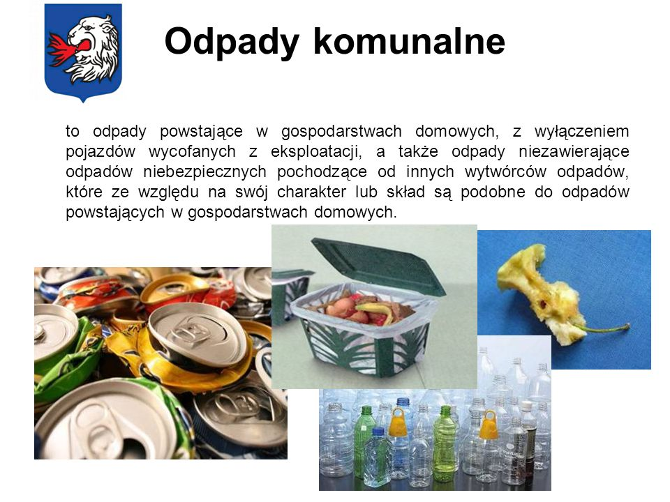Odpady komunalne to odpady powstające w gospodarstwach domowych, z wyłączeniem pojazdów wycofanych z eksploatacji, a także odpady niezawierające odpad