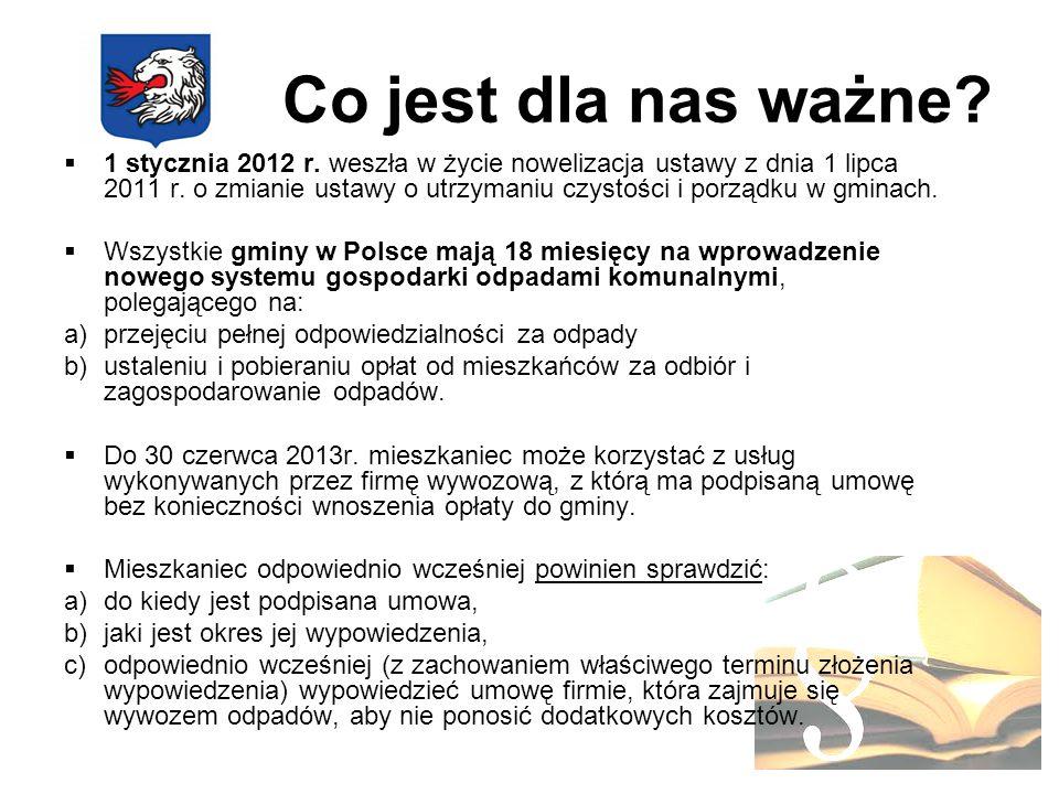 Co jest dla nas ważne? 1 stycznia 2012 r. weszła w życie nowelizacja ustawy z dnia 1 lipca 2011 r. o zmianie ustawy o utrzymaniu czystości i porządku