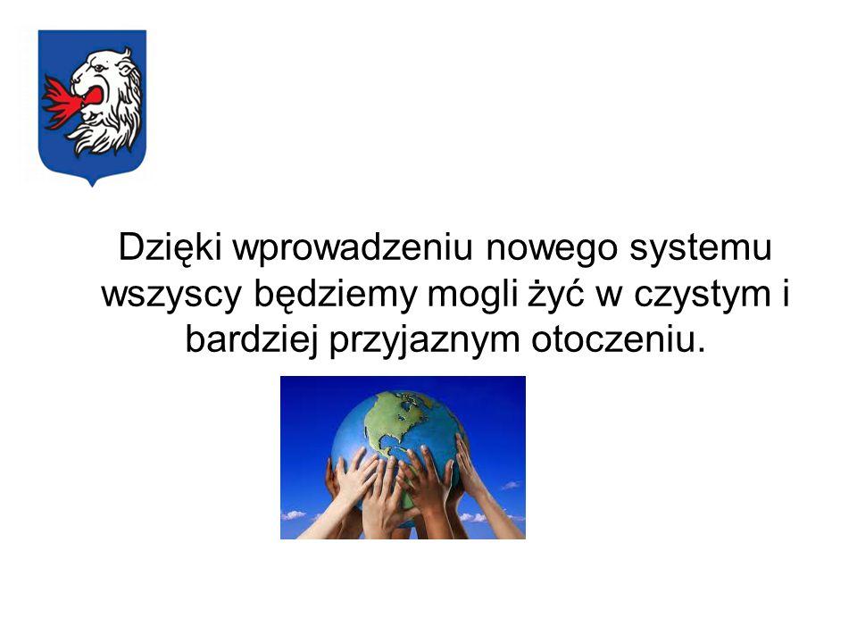Dzięki wprowadzeniu nowego systemu wszyscy będziemy mogli żyć w czystym i bardziej przyjaznym otoczeniu.
