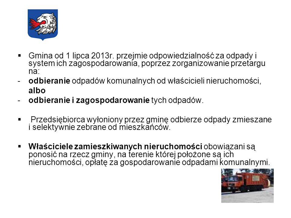 Gmina od 1 lipca 2013r. przejmie odpowiedzialność za odpady i system ich zagospodarowania, poprzez zorganizowanie przetargu na: -odbieranie odpadów ko