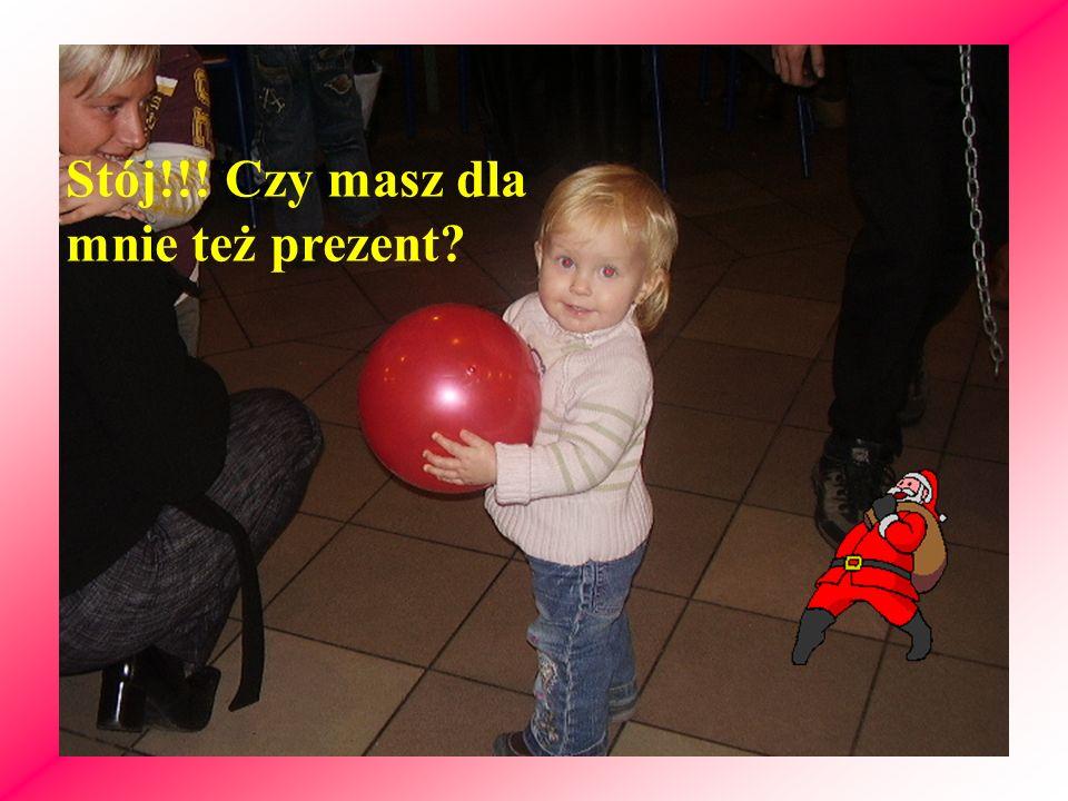 Stój!!! Czy masz dla mnie też prezent?