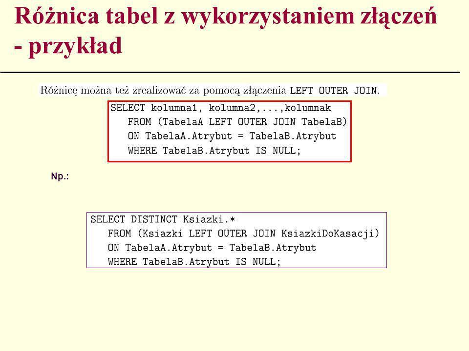 Różnica tabel z wykorzystaniem złączeń - przykład Np.: