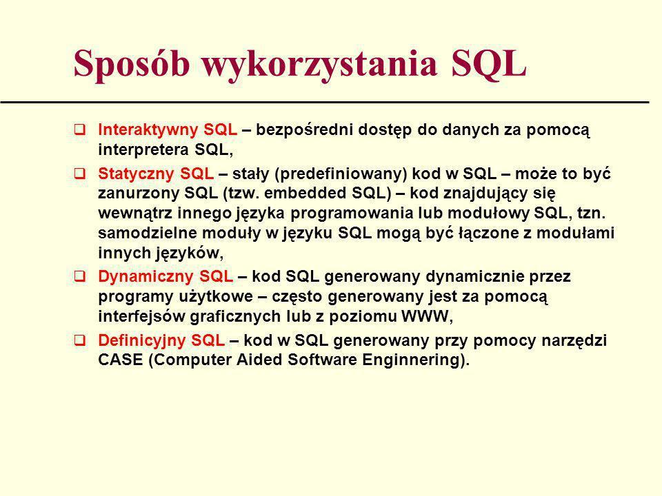 Sposób wykorzystania SQL Interaktywny SQL – bezpośredni dostęp do danych za pomocą interpretera SQL, Statyczny SQL – stały (predefiniowany) kod w SQL