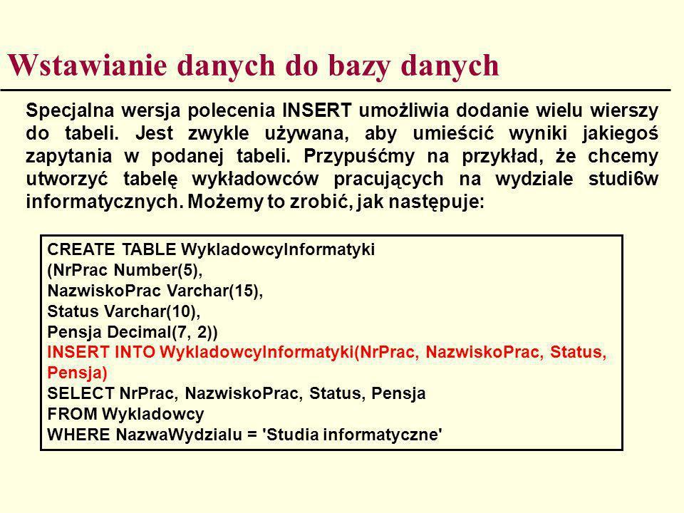 Specjalna wersja polecenia INSERT umożliwia dodanie wielu wierszy do tabeli. Jest zwykle używana, aby umieścić wyniki jakiegoś zapytania w podanej tab