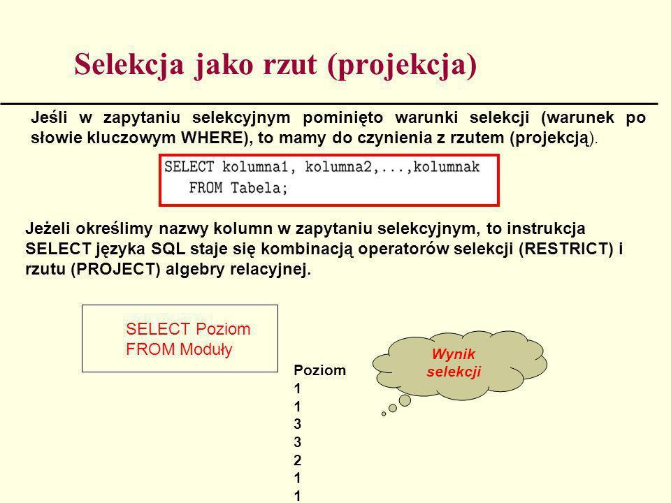 Selekcja jako rzut (projekcja) Jeżeli określimy nazwy kolumn w zapytaniu selekcyjnym, to instrukcja SELECT języka SQL staje się kombinacją operatorów