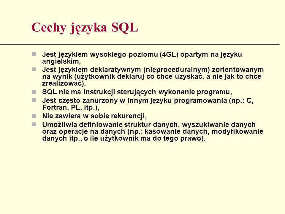Cechy języka SQL Jest językiem wysokiego poziomu (4GL) opartym na języku angielskim, Jest językiem deklaratywnym (nieproceduralnym) zorientowanym na w