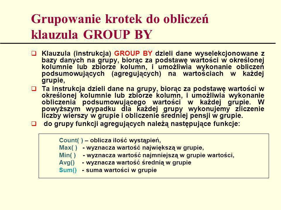 Grupowanie krotek do obliczeń klauzula GROUP BY Klauzula (instrukcja) GROUP BY dzieli dane wyselekcjonowane z bazy danych na grupy, biorąc za podstawę