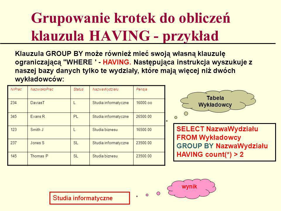 Grupowanie krotek do obliczeń klauzula HAVING - przykład Klauzula GROUP BY może również mieć swoją własną klauzulę ograniczającą