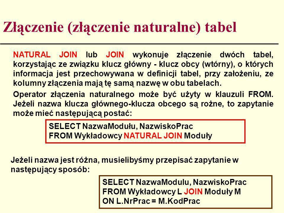 NATURAL JOIN lub JOIN wykonuje złączenie dwóch tabel, korzystając ze związku klucz główny - klucz obcy (wtórny), o których informacja jest przechowywa