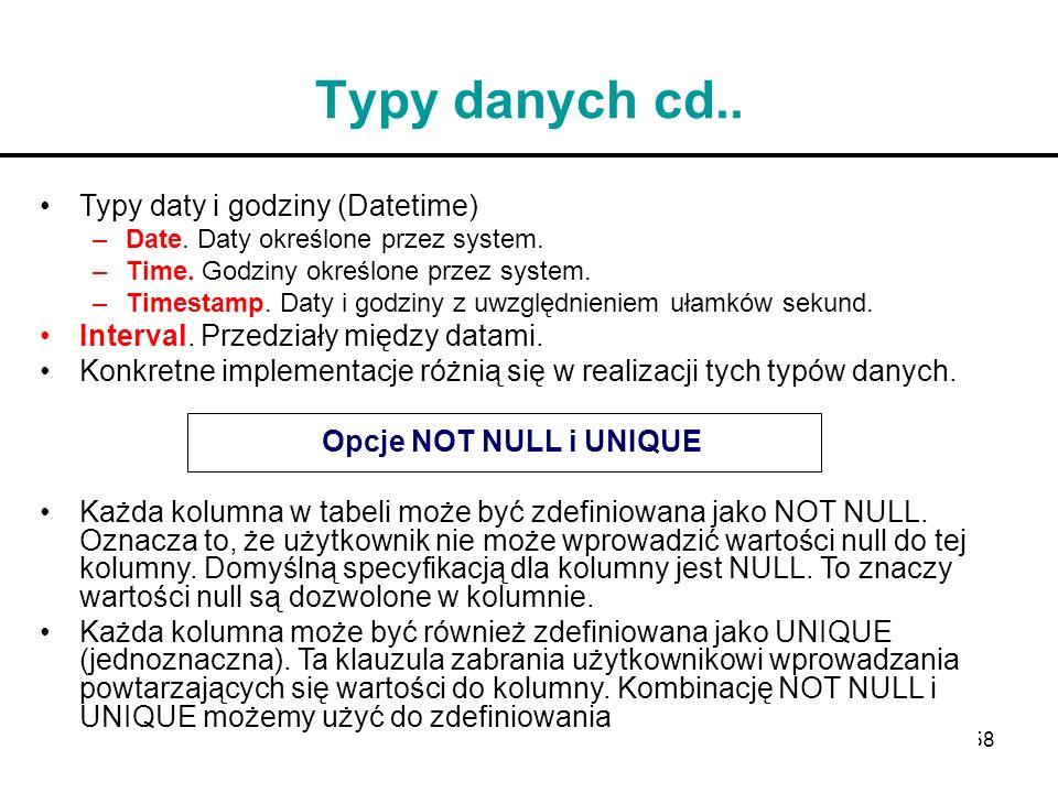 58 Typy danych cd.. Typy daty i godziny (Datetime) –Date. Daty określone przez system. –Time. Godziny określone przez system. –Timestamp. Daty i godzi