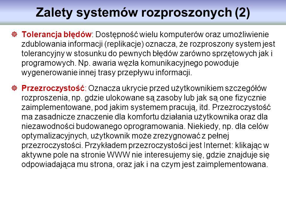 Zalety systemów rozproszonych (2) Tolerancja błędów: Dostępność wielu komputerów oraz umożliwienie zdublowania informacji (replikacje) oznacza, że roz