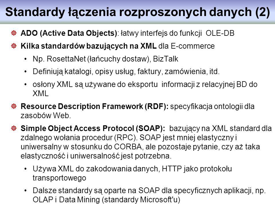 Standardy łączenia rozproszonych danych (2) ADO (Active Data Objects): łatwy interfejs do funkcji OLE-DB Kilka standardów bazujących na XML dla E-comm