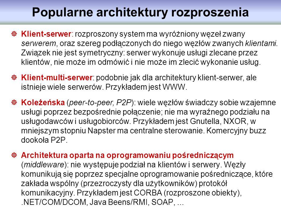 Popularne architektury rozproszenia Klient-serwer: rozproszony system ma wyróżniony węzeł zwany serwerem, oraz szereg podłączonych do niego węzłów zwa