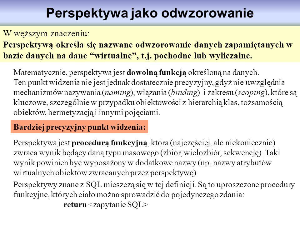 Perspektywa jako odwzorowanie Perspektywa jest procedurą funkcyjną, która (najczęściej, ale niekoniecznie) zwraca wynik będący daną typu masowego (zbi