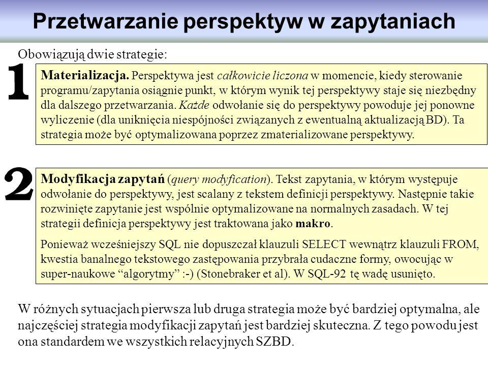 Przetwarzanie perspektyw w zapytaniach Obowiązują dwie strategie: Materializacja. Perspektywa jest całkowicie liczona w momencie, kiedy sterowanie pro