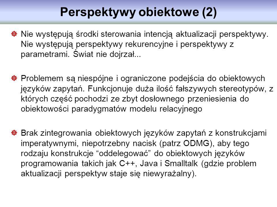 Perspektywy obiektowe (2) Nie występują środki sterowania intencją aktualizacji perspektywy. Nie występują perspektywy rekurencyjne i perspektywy z pa