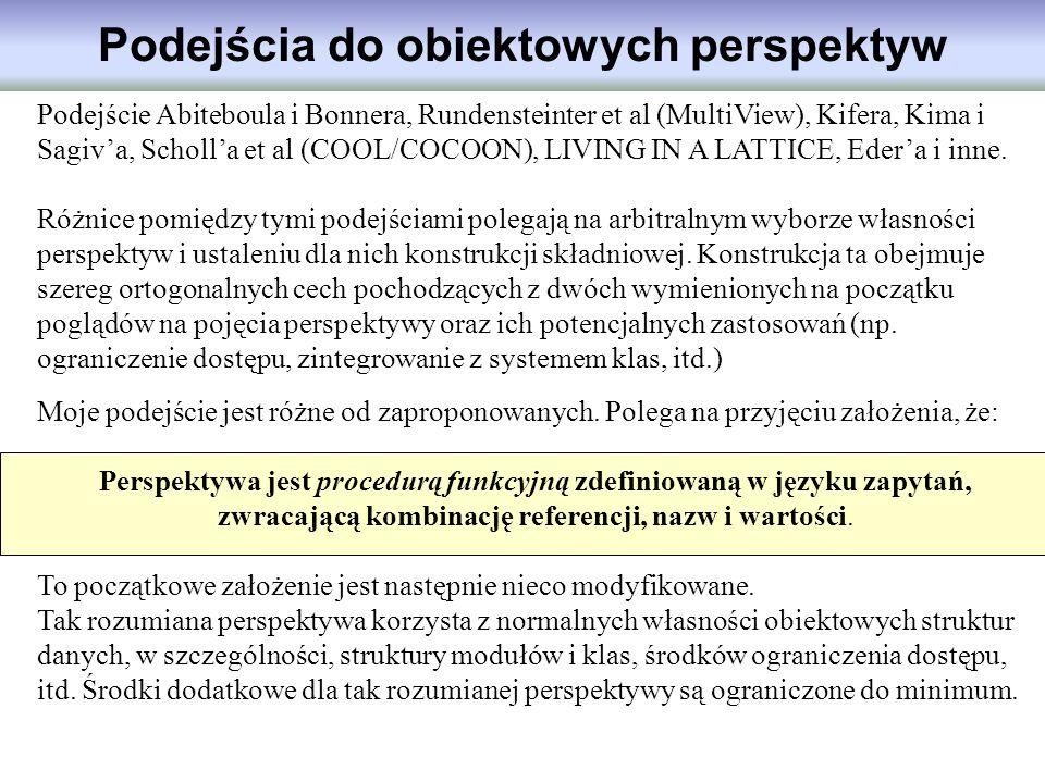 Podejścia do obiektowych perspektyw Podejście Abiteboula i Bonnera, Rundensteinter et al (MultiView), Kifera, Kima i Sagiva, Scholla et al (COOL/COCOO