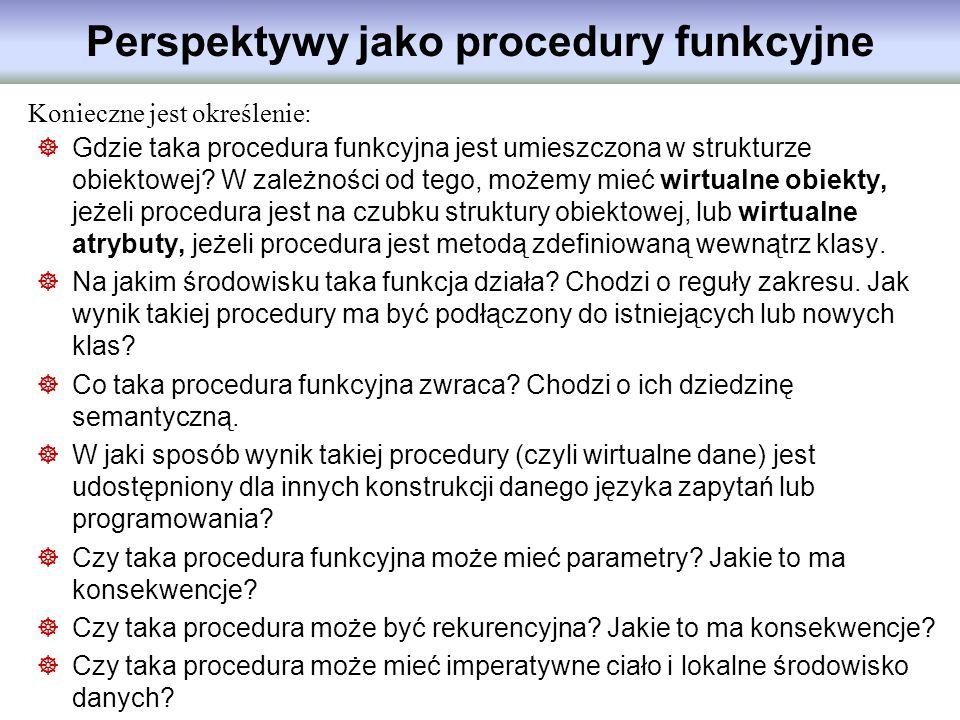 Perspektywy jako procedury funkcyjne Konieczne jest określenie: Gdzie taka procedura funkcyjna jest umieszczona w strukturze obiektowej? W zależności