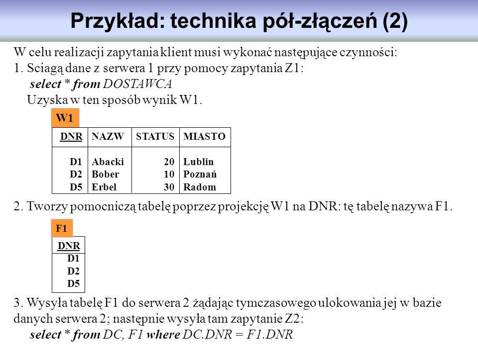 Przykład: technika pół-złączeń (2) W celu realizacji zapytania klient musi wykonać następujące czynności: 1. Sciagą dane z serwera 1 przy pomocy zapyt