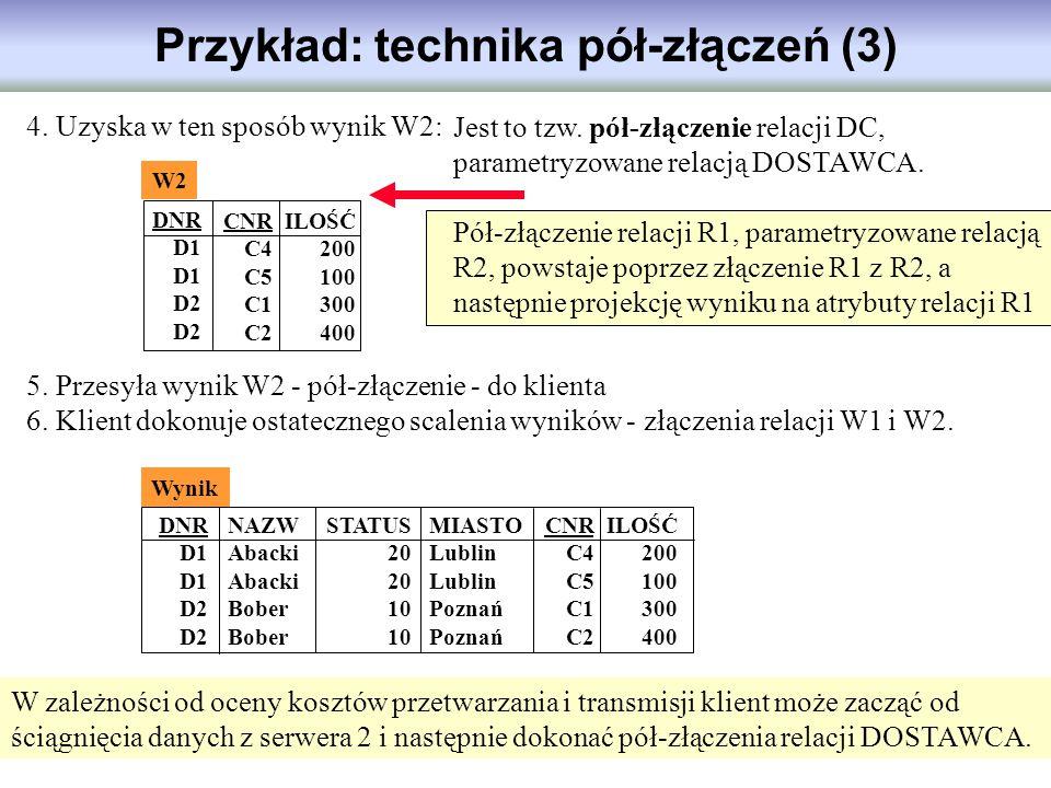 Przykład: technika pół-złączeń (3) 4. Uzyska w ten sposób wynik W2: 5. Przesyła wynik W2 - pół-złączenie - do klienta 6. Klient dokonuje ostatecznego