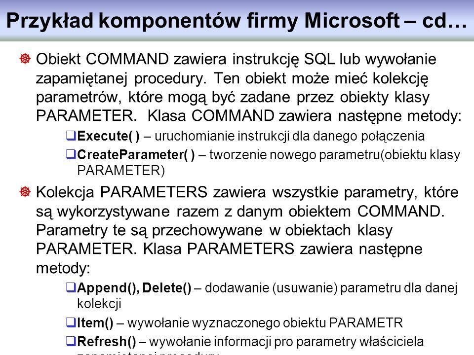 Obiekt COMMAND zawiera instrukcję SQL lub wywołanie zapamiętanej procedury. Ten obiekt może mieć kolekcję parametrów, które mogą być zadane przez obie
