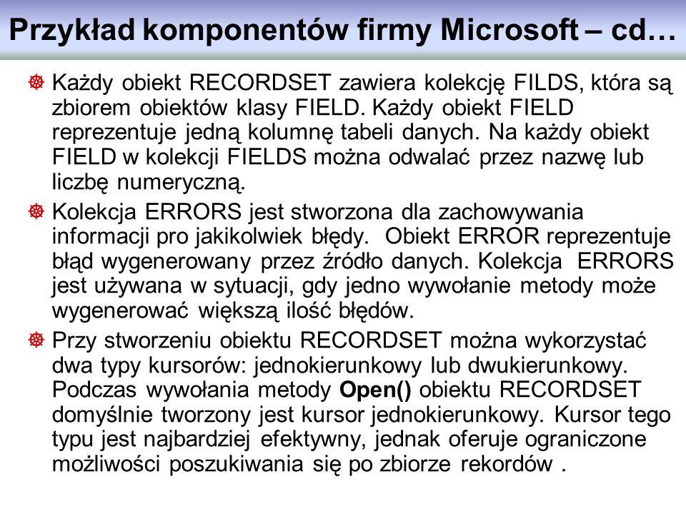 Każdy obiekt RECORDSET zawiera kolekcję FILDS, która są zbiorem obiektów klasy FIELD. Każdy obiekt FIELD reprezentuje jedną kolumnę tabeli danych. Na