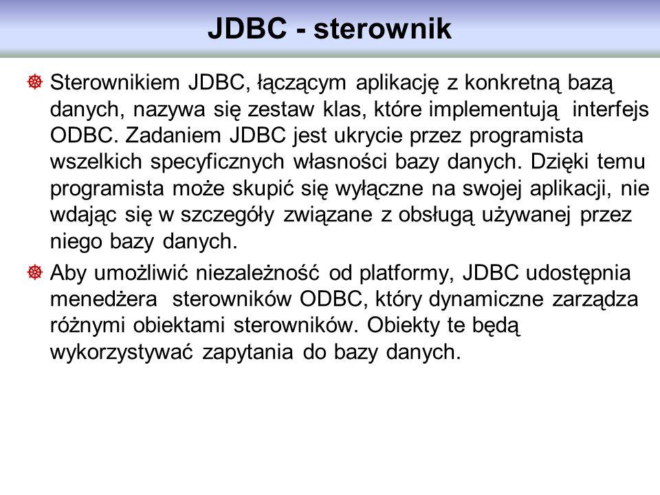Sterownikiem JDBC, łączącym aplikację z konkretną bazą danych, nazywa się zestaw klas, które implementują interfejs ODBC. Zadaniem JDBC jest ukrycie p